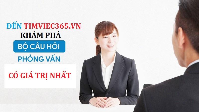 Đến Timviec365.vn và khám phá bộ câu hỏi phỏng vấn có giá trị nhất